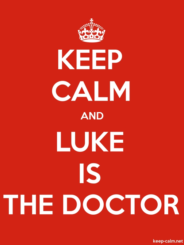 KEEP CALM AND LUKE IS THE DOCTOR - white/red - Default (600x800)