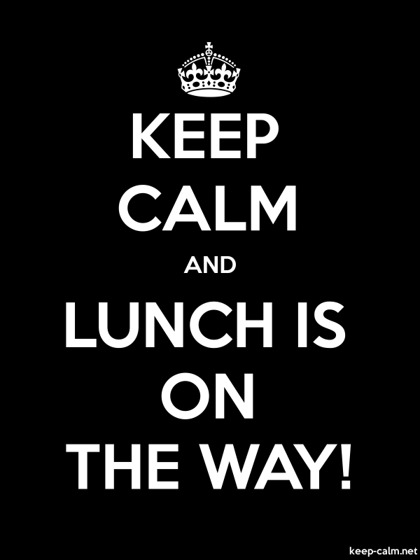 KEEP CALM AND LUNCH IS ON THE WAY! - white/black - Default (600x800)