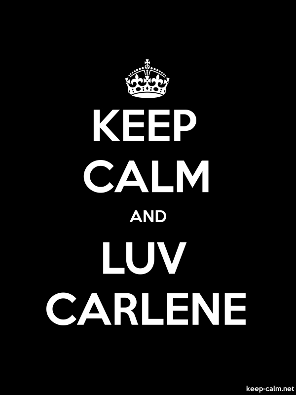 KEEP CALM AND LUV CARLENE - white/black - Default (600x800)