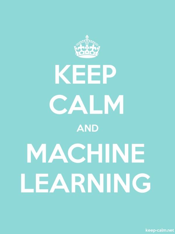 KEEP CALM AND MACHINE LEARNING - white/lightblue - Default (600x800)