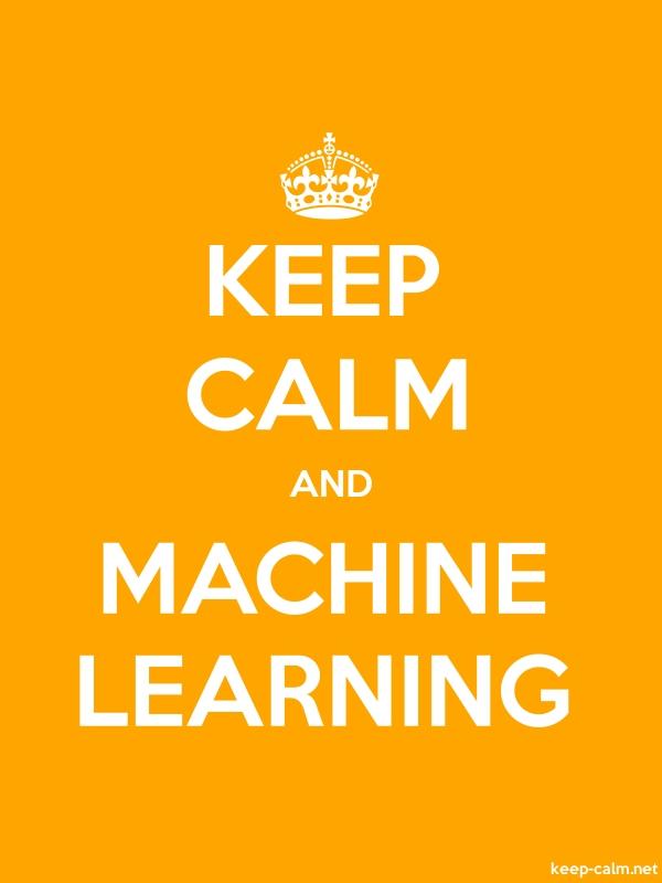 KEEP CALM AND MACHINE LEARNING - white/orange - Default (600x800)
