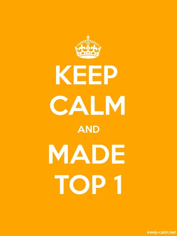 KEEP CALM AND MADE TOP 1 - white/orange - Default (600x800)