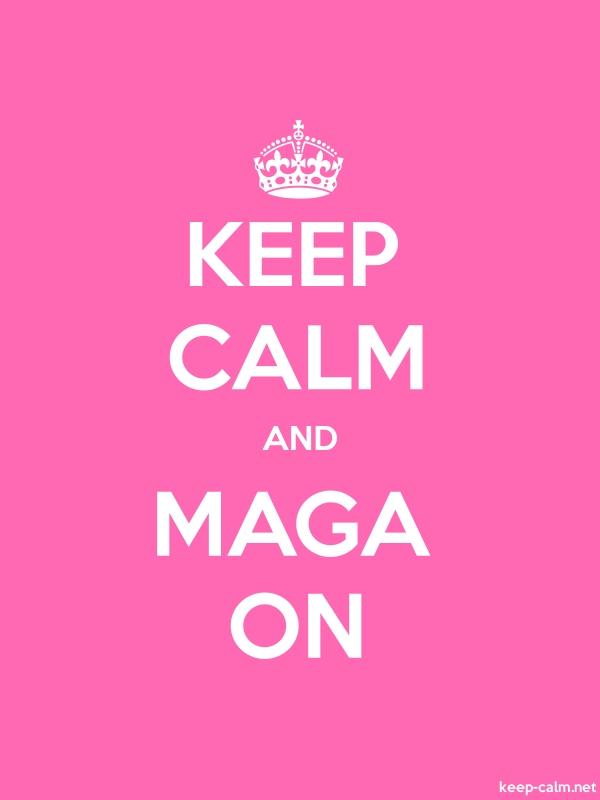 KEEP CALM AND MAGA ON - white/pink - Default (600x800)