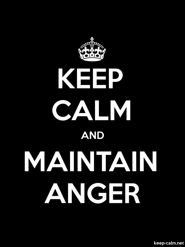 KEEP CALM AND MAINTAIN ANGER - white/black - Default (600x800)