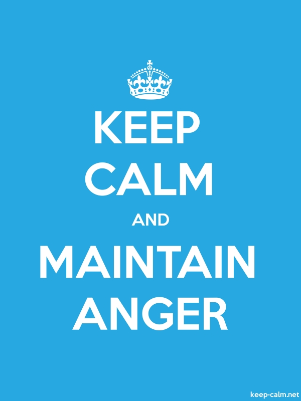KEEP CALM AND MAINTAIN ANGER - white/blue - Default (600x800)
