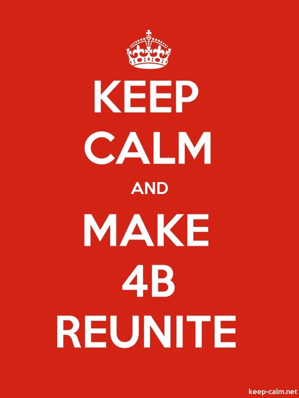 KEEP CALM AND MAKE 4B REUNITE - white/red - Default (600x800)