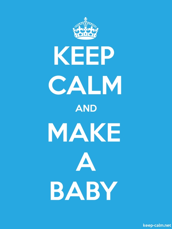 KEEP CALM AND MAKE A BABY - white/blue - Default (600x800)