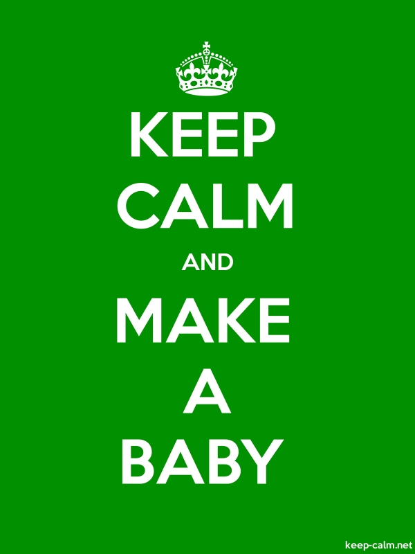 KEEP CALM AND MAKE A BABY - white/green - Default (600x800)