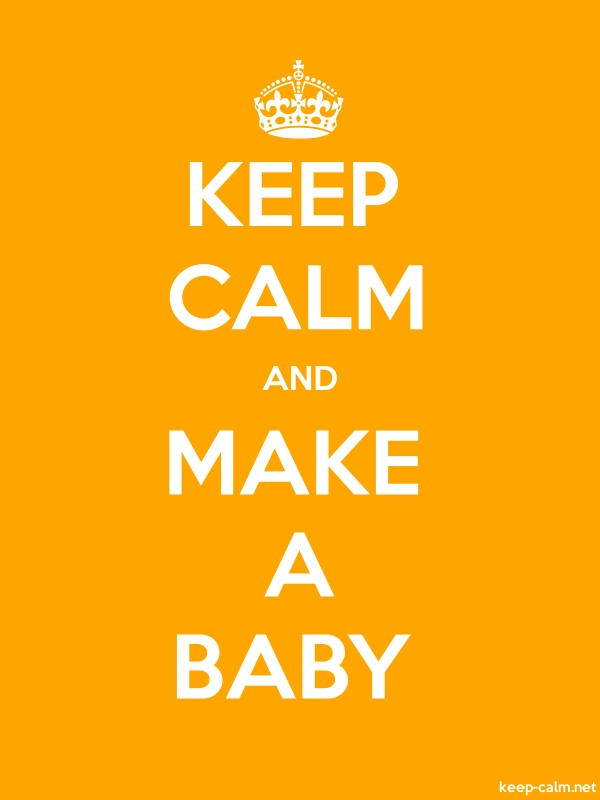 KEEP CALM AND MAKE A BABY - white/orange - Default (600x800)