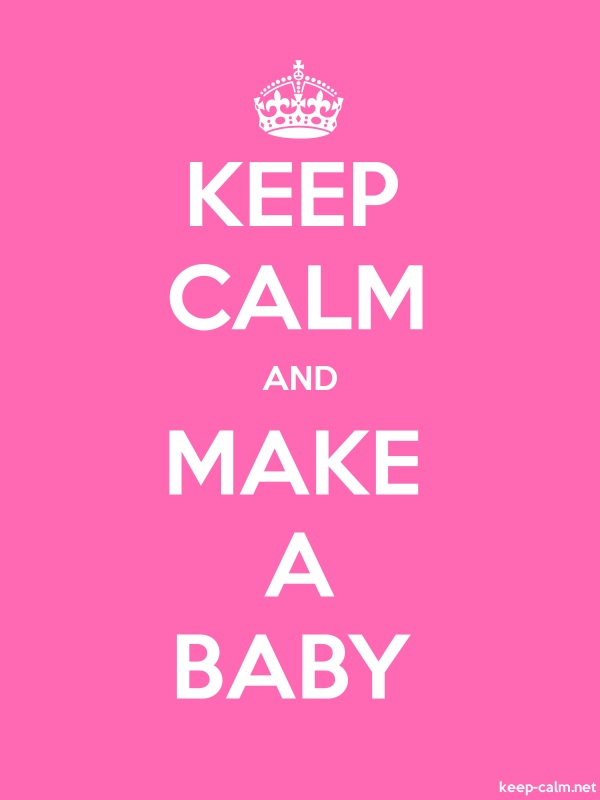 KEEP CALM AND MAKE A BABY - white/pink - Default (600x800)