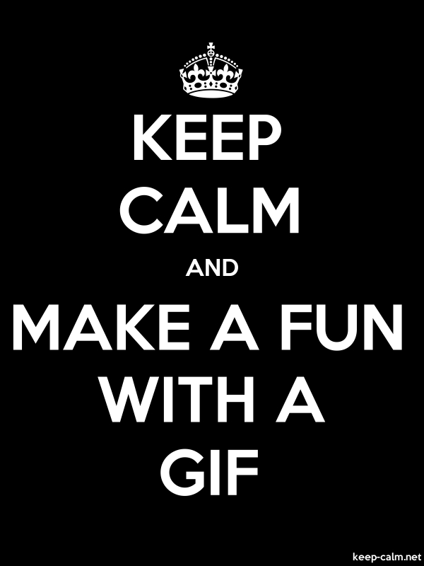 KEEP CALM AND MAKE A FUN WITH A GIF - white/black - Default (600x800)