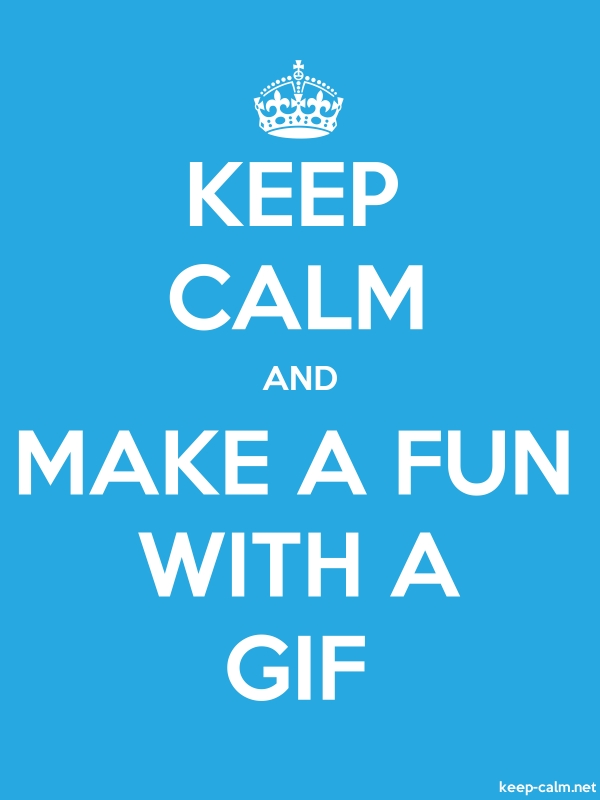 KEEP CALM AND MAKE A FUN WITH A GIF - white/blue - Default (600x800)