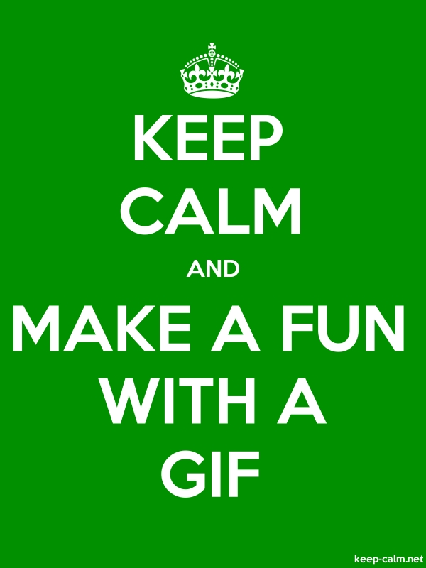 KEEP CALM AND MAKE A FUN WITH A GIF - white/green - Default (600x800)