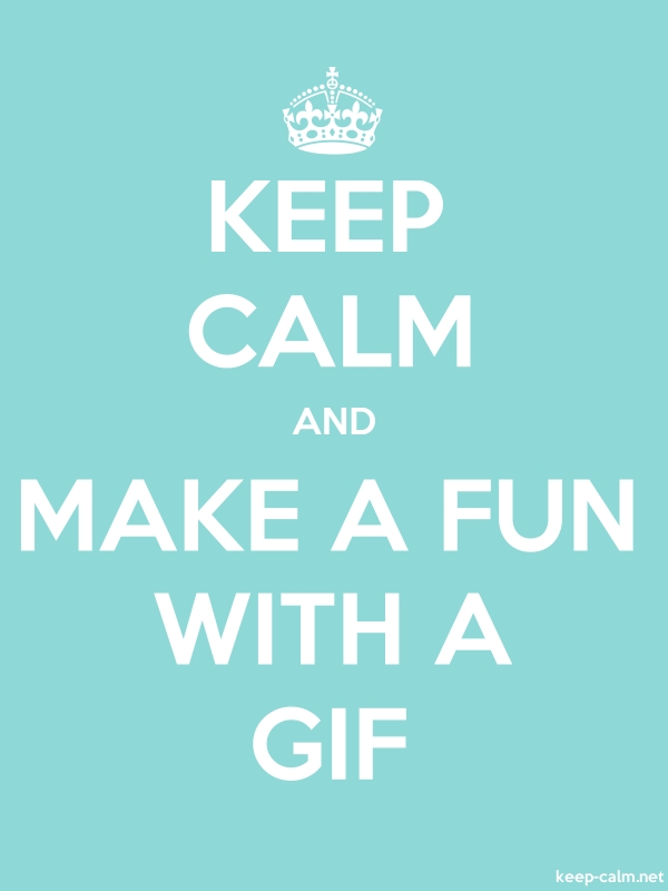KEEP CALM AND MAKE A FUN WITH A GIF - white/lightblue - Default (600x800)