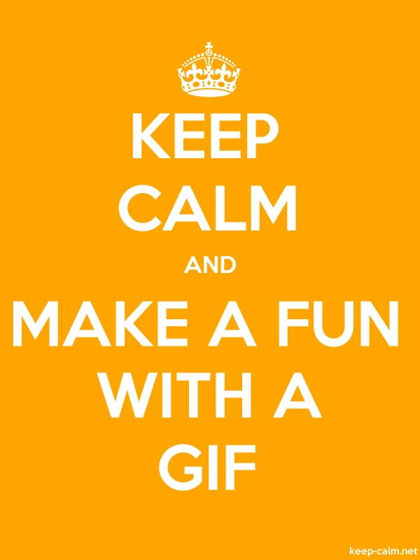 KEEP CALM AND MAKE A FUN WITH A GIF - white/orange - Default (600x800)