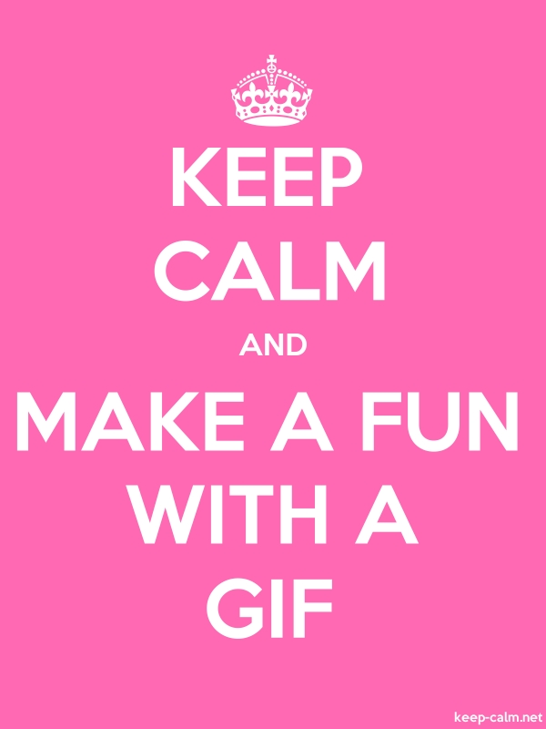 KEEP CALM AND MAKE A FUN WITH A GIF - white/pink - Default (600x800)