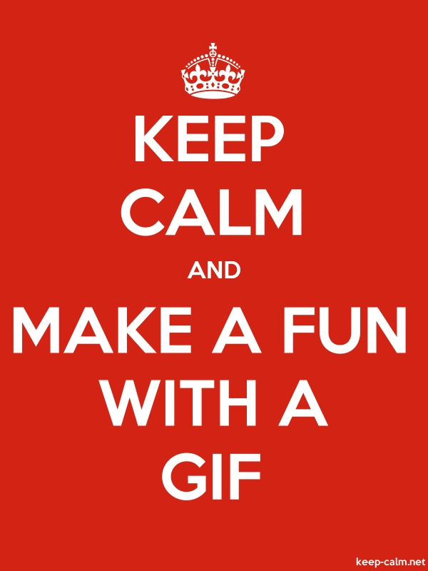 KEEP CALM AND MAKE A FUN WITH A GIF - white/red - Default (600x800)