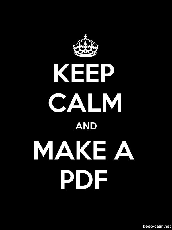 KEEP CALM AND MAKE A PDF - white/black - Default (600x800)