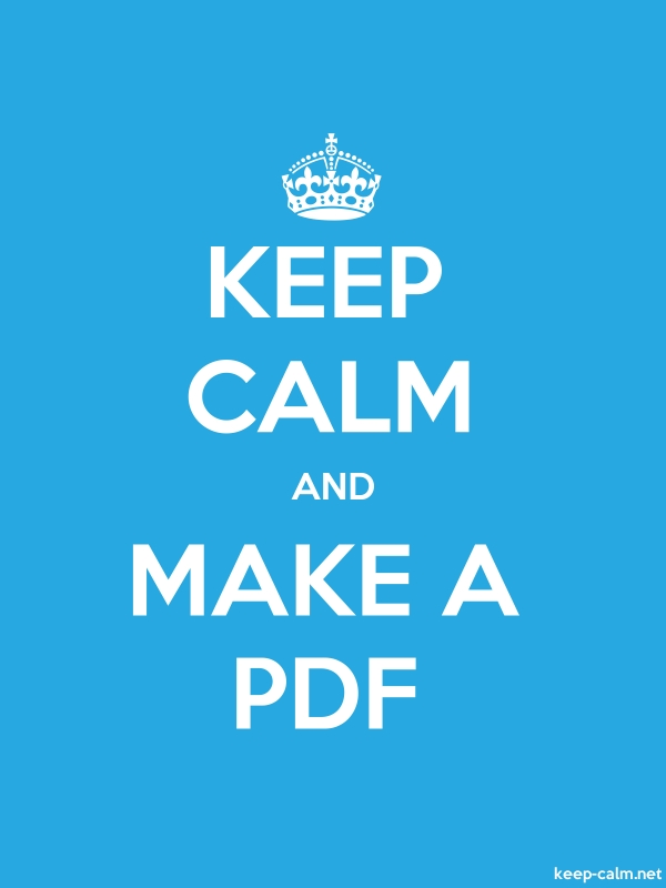 KEEP CALM AND MAKE A PDF - white/blue - Default (600x800)