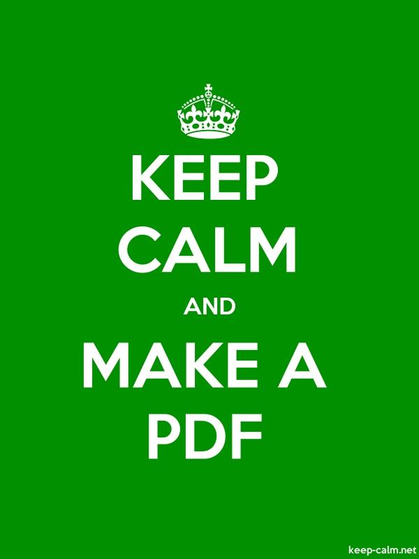 KEEP CALM AND MAKE A PDF - white/green - Default (600x800)