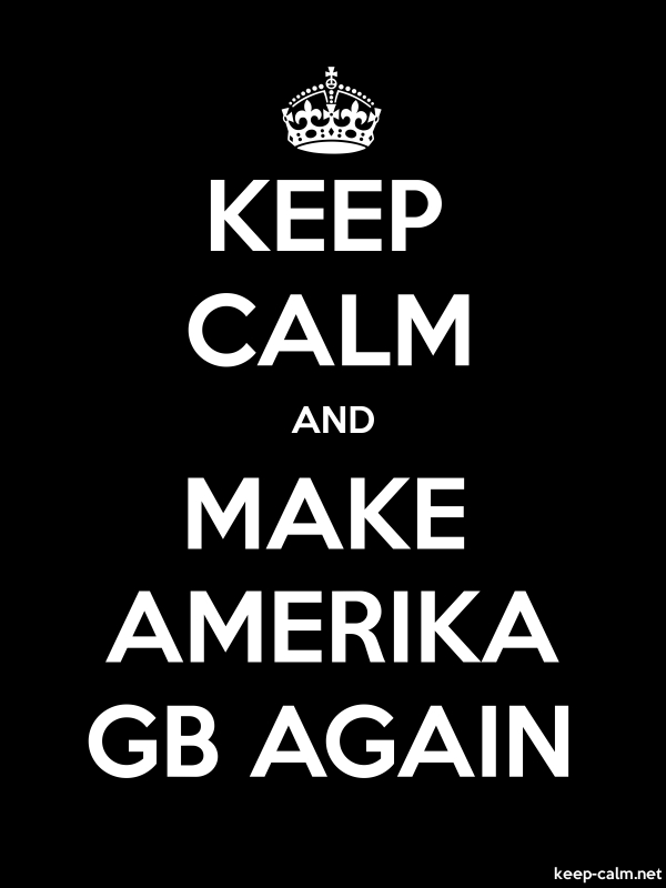 KEEP CALM AND MAKE AMERIKA GB AGAIN - white/black - Default (600x800)
