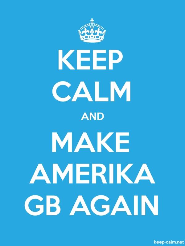 KEEP CALM AND MAKE AMERIKA GB AGAIN - white/blue - Default (600x800)