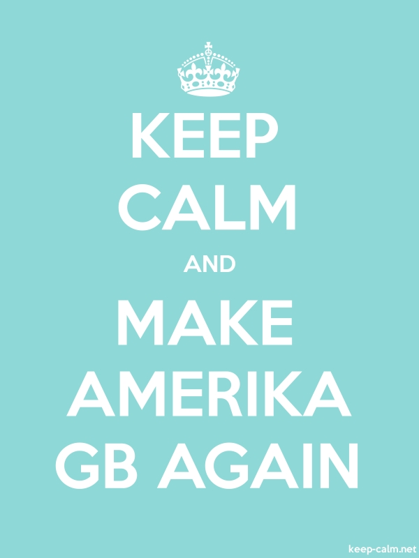 KEEP CALM AND MAKE AMERIKA GB AGAIN - white/lightblue - Default (600x800)