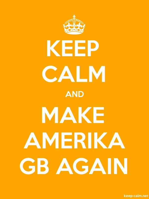 KEEP CALM AND MAKE AMERIKA GB AGAIN - white/orange - Default (600x800)