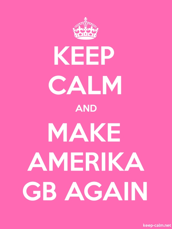 KEEP CALM AND MAKE AMERIKA GB AGAIN - white/pink - Default (600x800)