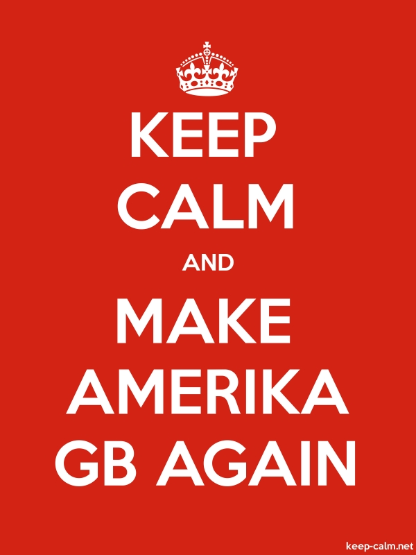 KEEP CALM AND MAKE AMERIKA GB AGAIN - white/red - Default (600x800)