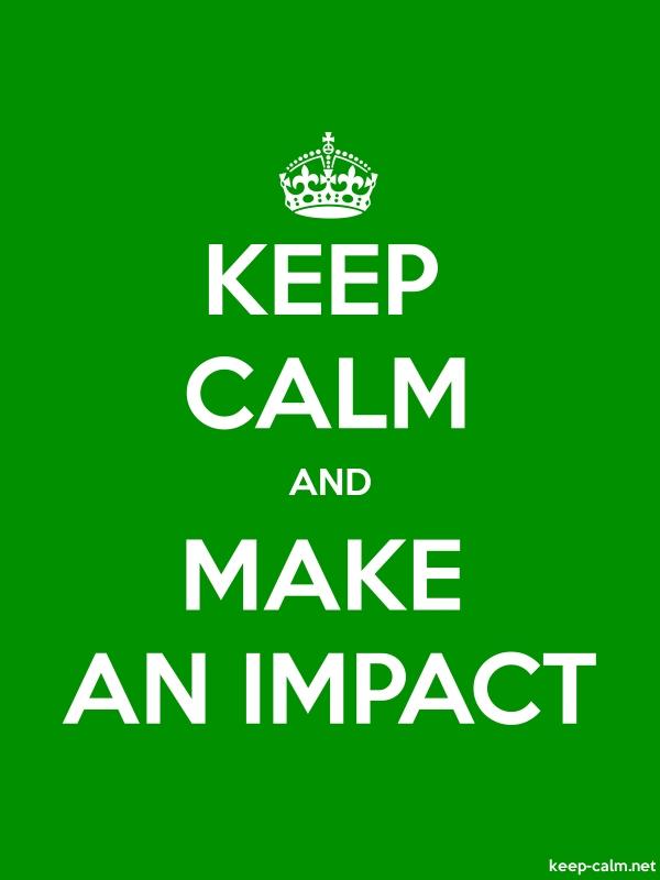 KEEP CALM AND MAKE AN IMPACT - white/green - Default (600x800)