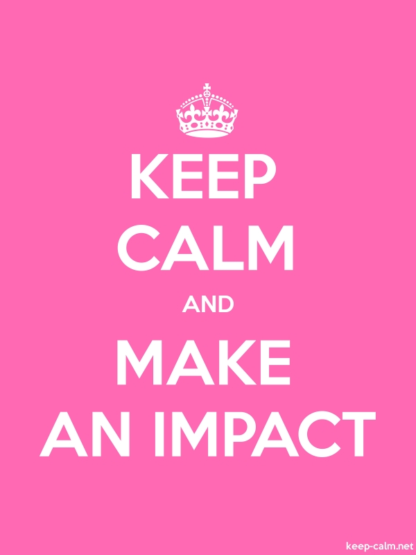 KEEP CALM AND MAKE AN IMPACT - white/pink - Default (600x800)