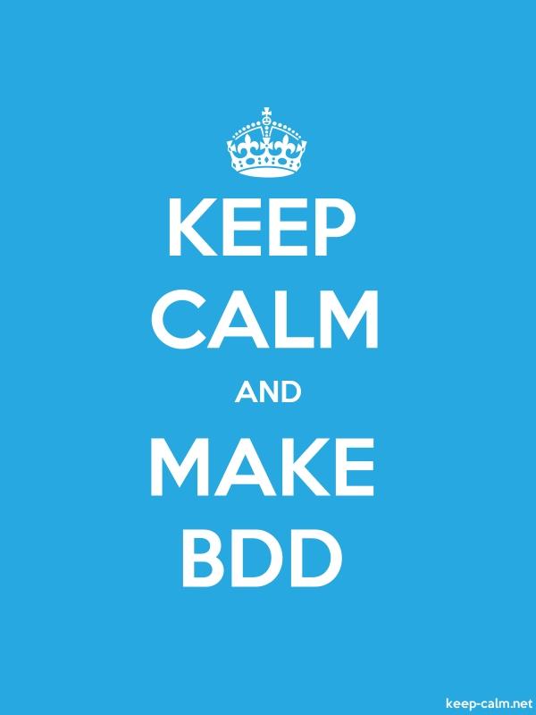 KEEP CALM AND MAKE BDD - white/blue - Default (600x800)