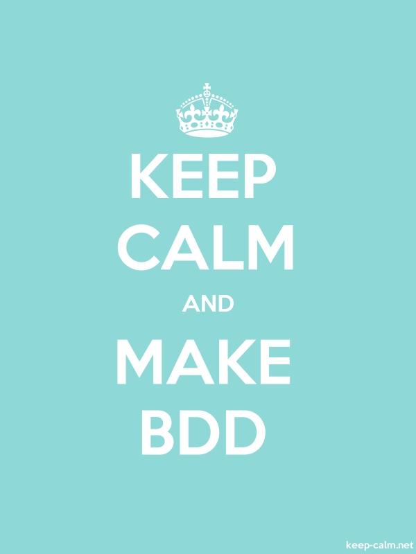 KEEP CALM AND MAKE BDD - white/lightblue - Default (600x800)
