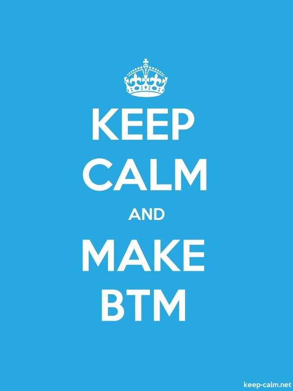 KEEP CALM AND MAKE BTM - white/blue - Default (600x800)