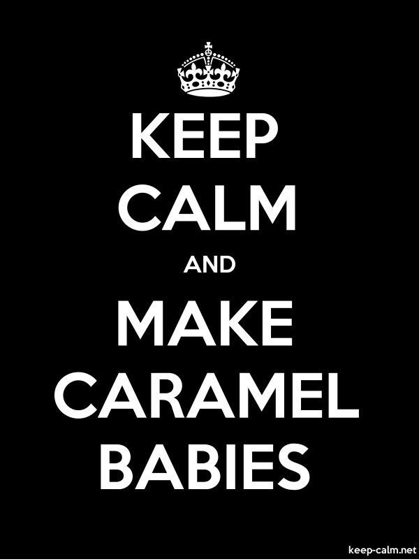 KEEP CALM AND MAKE CARAMEL BABIES - white/black - Default (600x800)