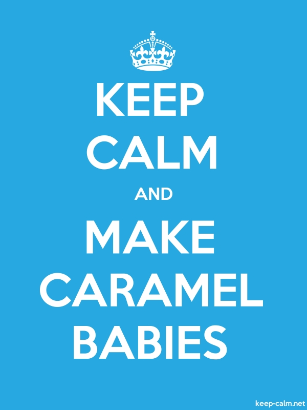 KEEP CALM AND MAKE CARAMEL BABIES - white/blue - Default (600x800)