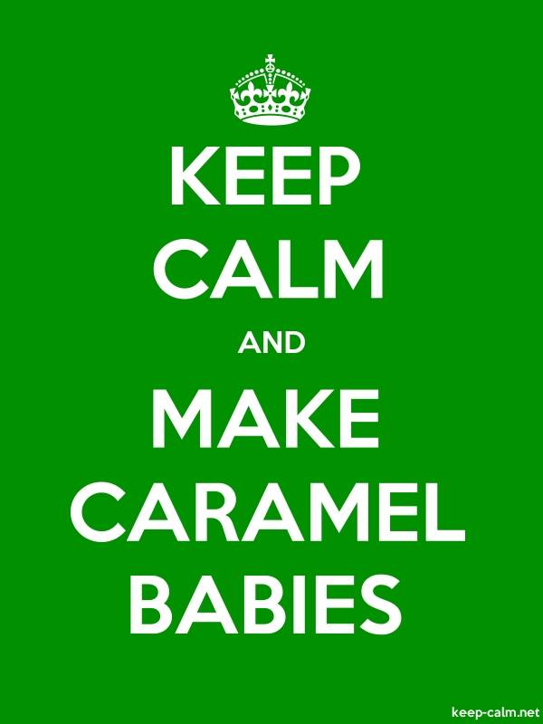 KEEP CALM AND MAKE CARAMEL BABIES - white/green - Default (600x800)