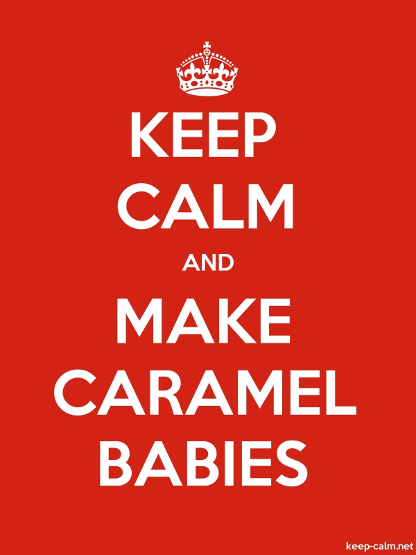 KEEP CALM AND MAKE CARAMEL BABIES - white/red - Default (600x800)