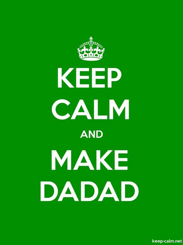 KEEP CALM AND MAKE DADAD - white/green - Default (600x800)