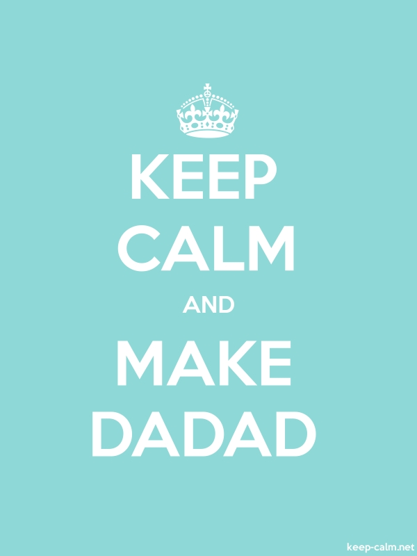 KEEP CALM AND MAKE DADAD - white/lightblue - Default (600x800)