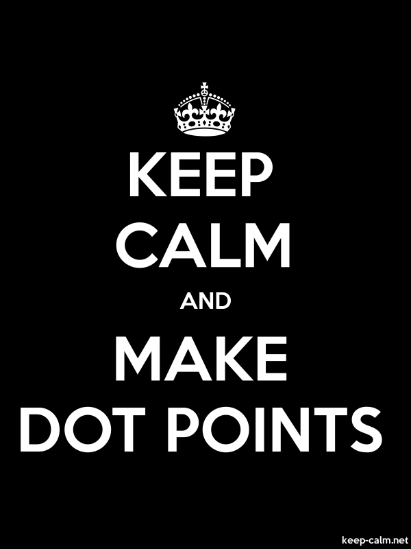 KEEP CALM AND MAKE DOT POINTS - white/black - Default (600x800)