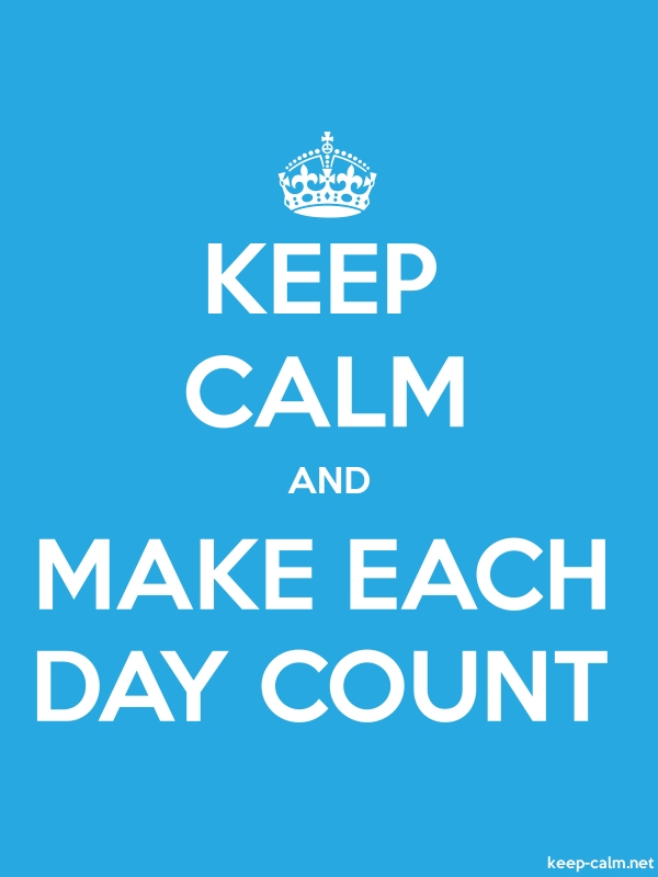 KEEP CALM AND MAKE EACH DAY COUNT - white/blue - Default (600x800)