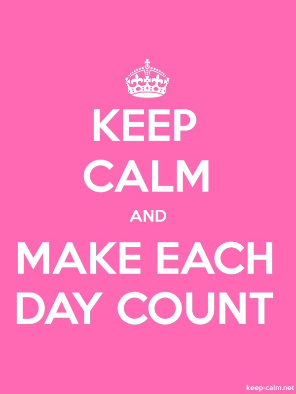 KEEP CALM AND MAKE EACH DAY COUNT - white/pink - Default (600x800)
