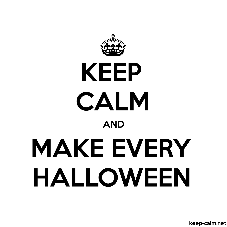 Keep Calm And Make Every Halloween Keep Calm Net