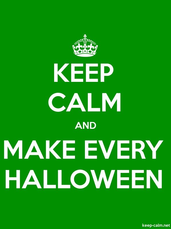 KEEP CALM AND MAKE EVERY HALLOWEEN - white/green - Default (600x800)