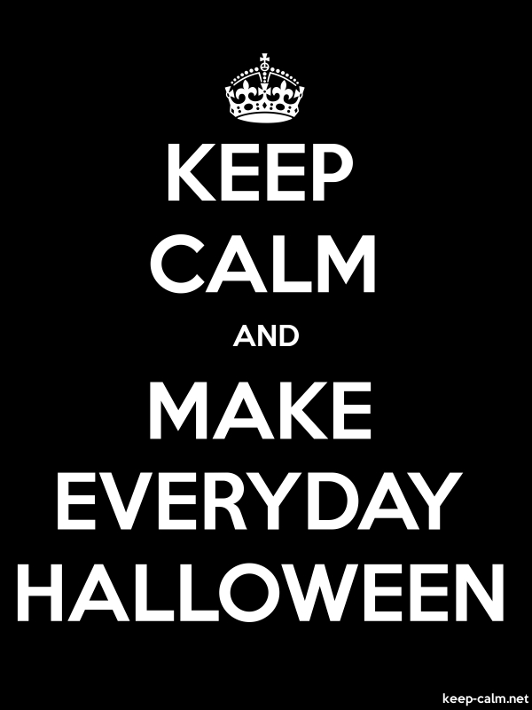 KEEP CALM AND MAKE EVERYDAY HALLOWEEN - white/black - Default (600x800)