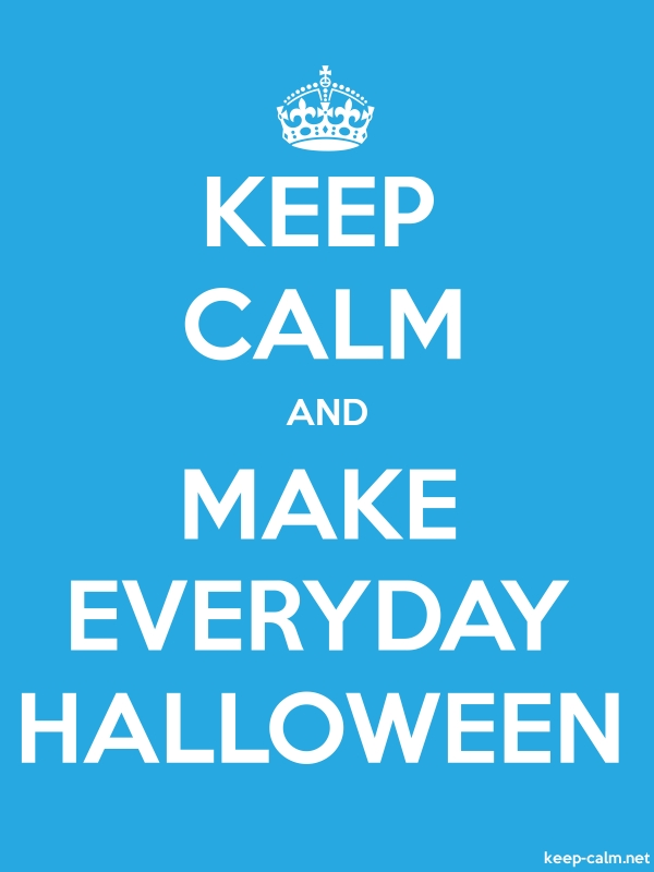 KEEP CALM AND MAKE EVERYDAY HALLOWEEN - white/blue - Default (600x800)