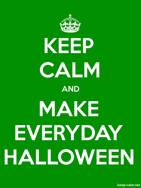 KEEP CALM AND MAKE EVERYDAY HALLOWEEN - white/green - Default (600x800)
