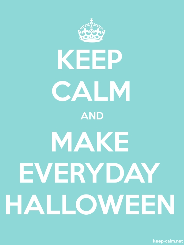 KEEP CALM AND MAKE EVERYDAY HALLOWEEN - white/lightblue - Default (600x800)